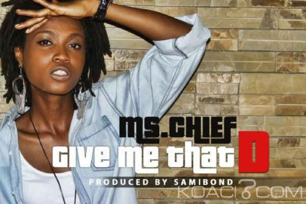 Ms Chief – Give Me That D - Naïja