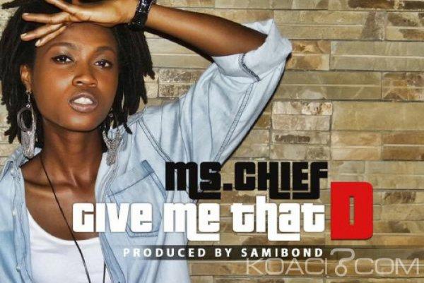 Ms Chief – Give Me That D - Naïja