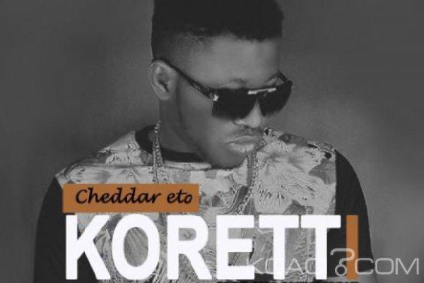 Cheddar Eto - Koretti - Naïja