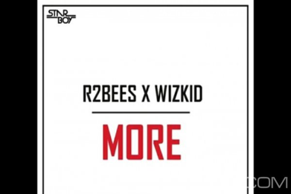 Wizkid F.t  R2bees – More - Naïja
