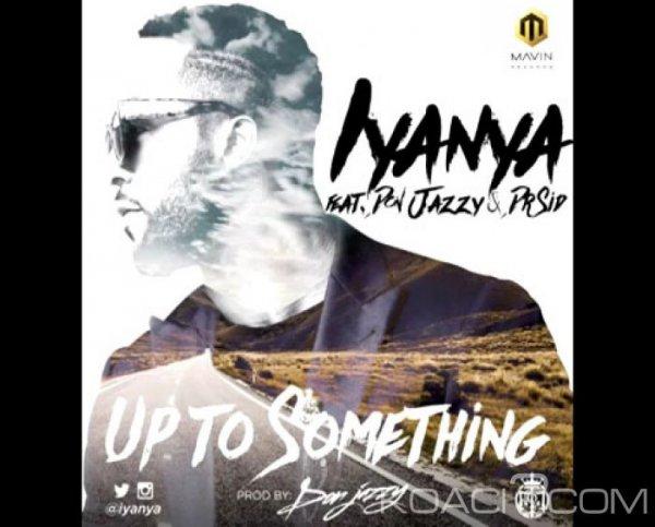 Iyanya - Up To Something Ft Jazzy et Pr Sid - Naïja