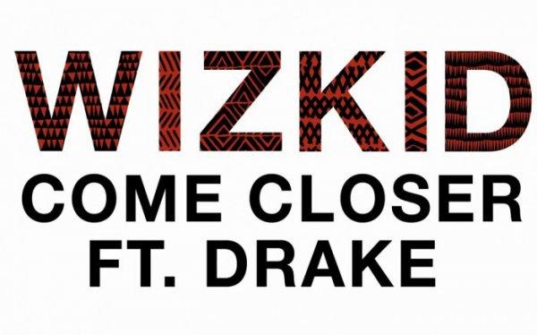 WizKid - Come Closer Ft. Drake - Naïja