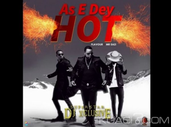 Mr Eazi  - As E Dey Hot Ft.  Flavour et DJ Xclusive - Naïja