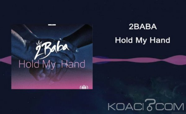 2Baba - Hold My Hand - Naïja