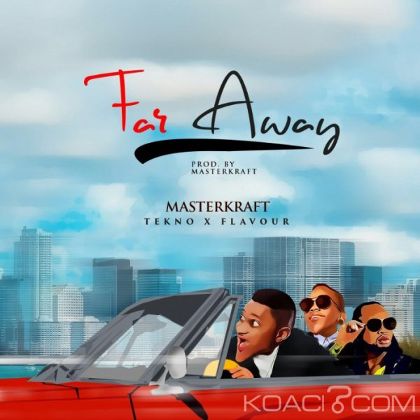 Tekno et Flavour – Far Away - Naïja