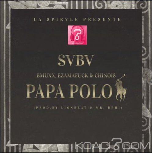 SVBV - PAPA POLO  Ft  Bmuxx carter , Ezamafuck et  Chinois - Rap