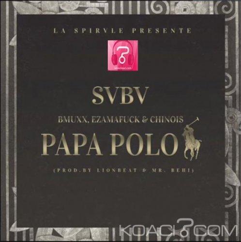 SVBV - PAPA POLO  Ft  Bmuxx carter , Ezamafuck et  Chinois - Rap