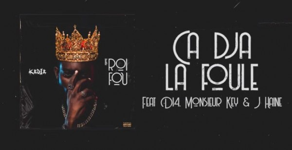 Kadja - Ca Dja La Foule Feat D14, Monsieur Key & J Haine (Prod by Mr BEHI) - Rap
