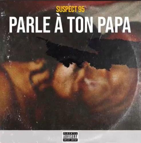 Suspect 95 - Parle à Ton Papa - Rap